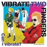 Can I vibrate? / VIBRATE TWO FINGERS